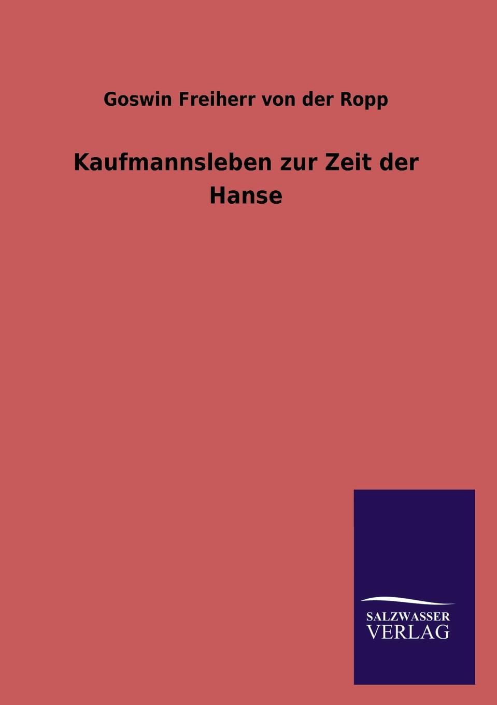 Goswin Freiherr von der Ropp Kaufmannsleben zur Zeit der Hanse louisa van der does zeichen der zeit zur symbolik der volkischen bewegung