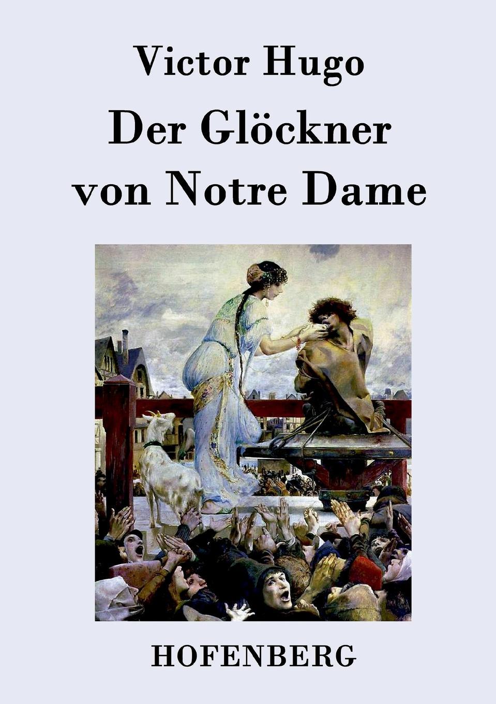 Victor Hugo Der Glockner von Notre Dame victor hugo notre dame de paris