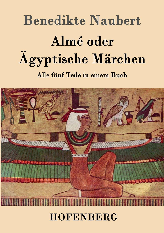 Benedikte Naubert Alme oder Agyptische Marchen leipzig