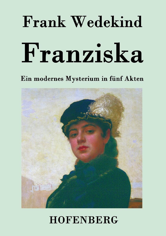 Frank Wedekind Franziska ueber das mysterium magnum des daseins