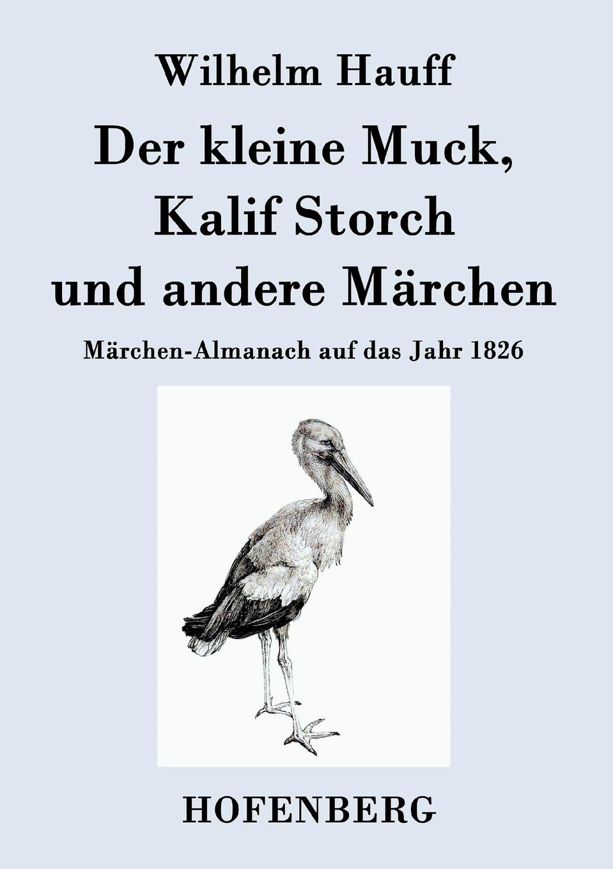 Wilhelm Hauff Der kleine Muck, Kalif Storch und andere Marchen гауф в wilhelm hauff marchen