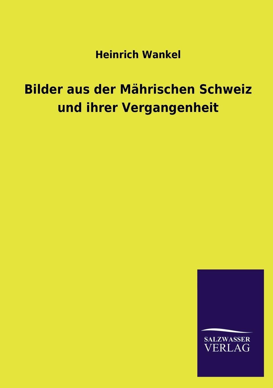 Heinrich Wankel Bilder Aus Der Mahrischen Schweiz Und Ihrer Vergangenheit недорого