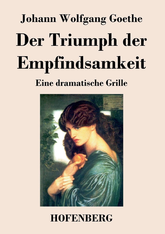 Johann Wolfgang Goethe Der Triumph der Empfindsamkeit klaus ludwig hohn darstellung und deutung der bildenden kunst der antike in den romischen elegien von johann wolfgang von goethe