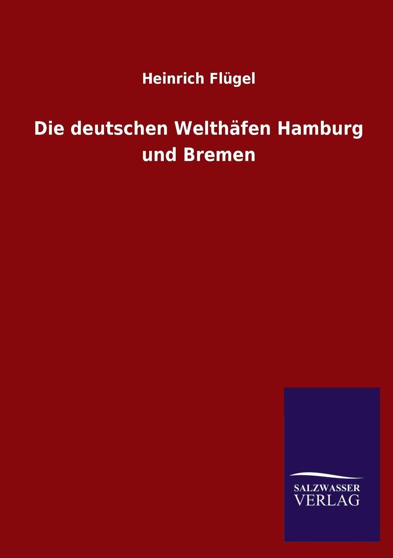 цена на Heinrich Flügel Die deutschen Welthafen Hamburg und Bremen