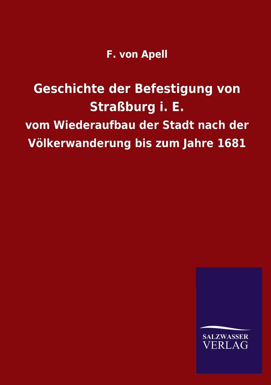 F. von Apell Geschichte der Befestigung von Strassburg i. E. illustrierter fuehrer durch strassburg i e und umgebung