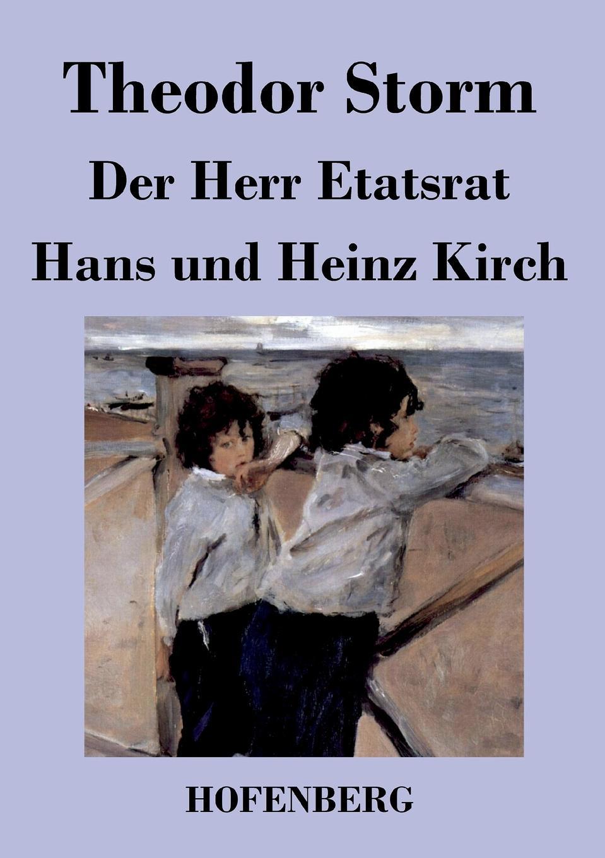 Theodor Storm Der Herr Etatsrat / Hans und Heinz Kirch theodor storm ein bekenntnis