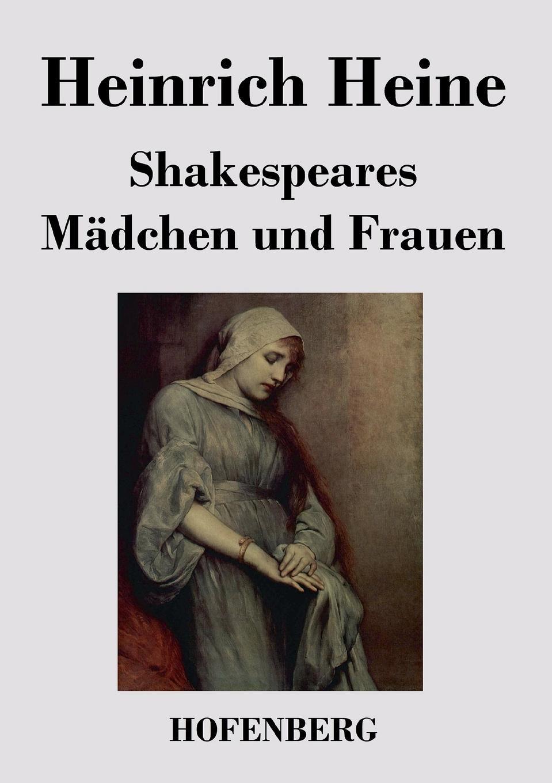 Heinrich Heine Shakespeares Madchen und Frauen heinrich heine shakespeares madchen und frauen