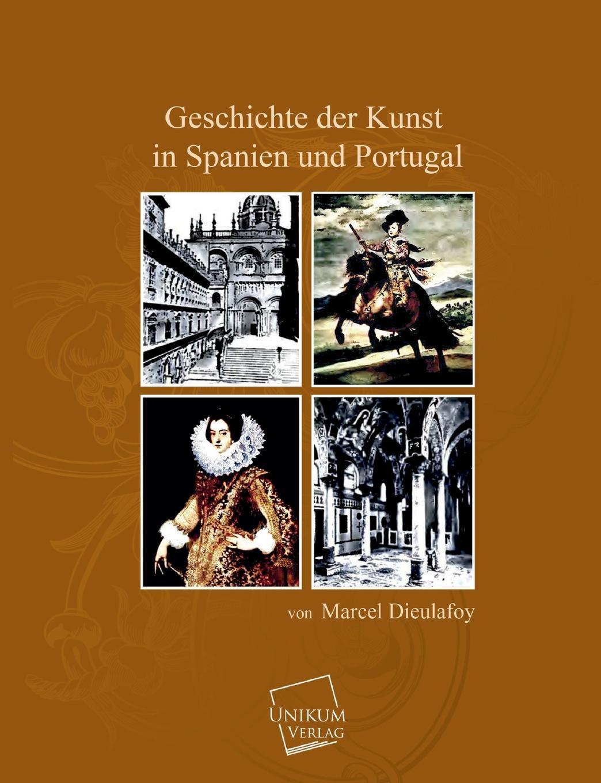 Marcel Dieulafoy Geschichte Der Kunst in Spanien Und Portugal gotik