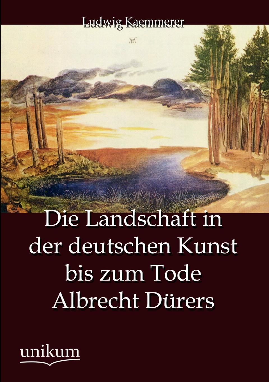 Ludwig Kaemmerer Die Landschaft in der deutschen Kunst bis zum Tode Albrecht Durers a durer albrecht durers unterweisung der messung