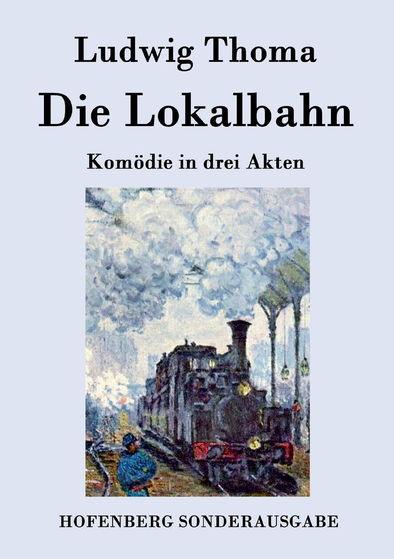 Ludwig Thoma Die Lokalbahn