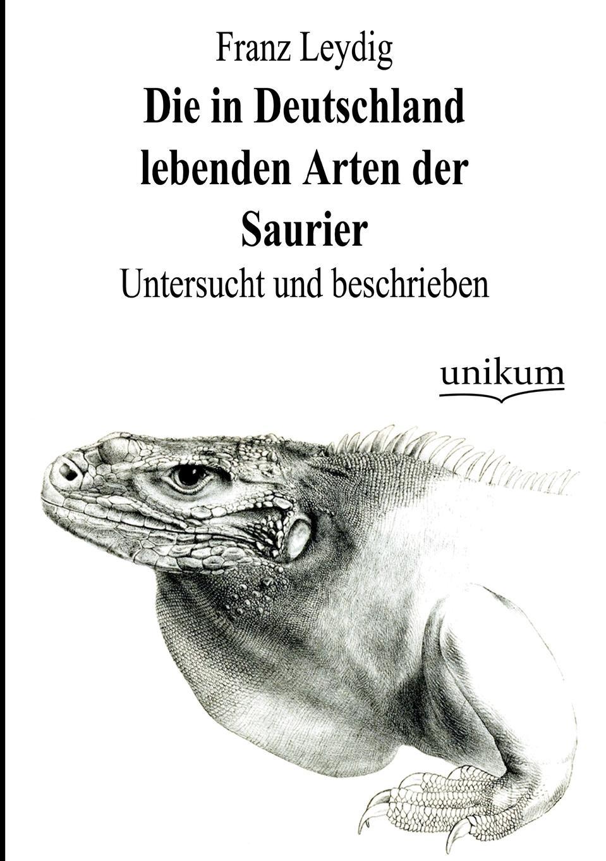Franz Leydig Die in Deutschland lebenden Arten der Saurier guntram franz ferstl die vier elemente und ihre heilsame quintessenz