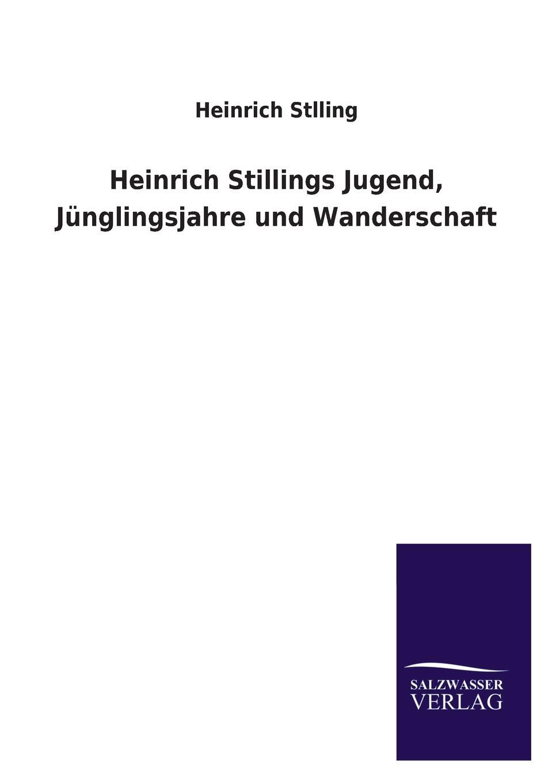 Heinrich Stlling Heinrich Stillings Jugend, Junglingsjahre Und Wanderschaft heinrich khunrath amphitheatrvm sapientiae aeternae