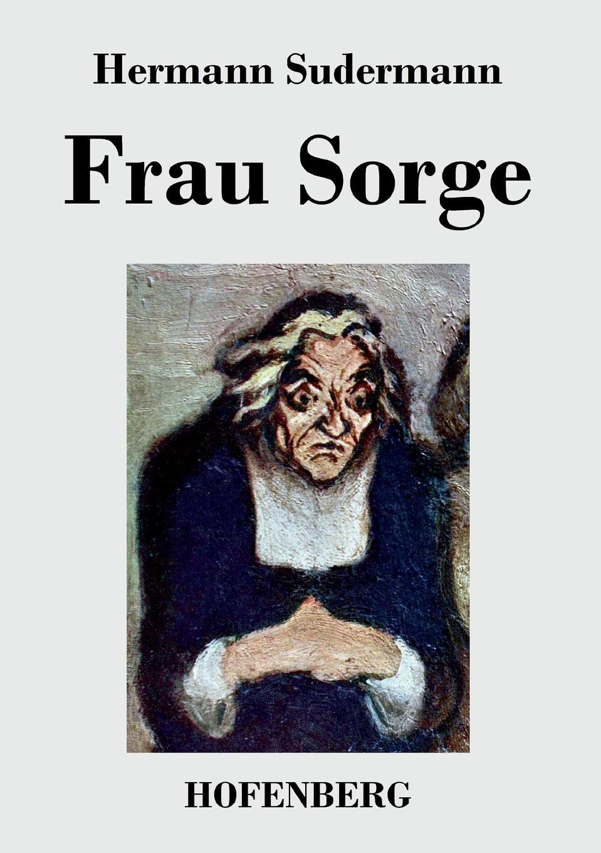 Sudermann Hermann Frau Sorge sudermann hermann der bettler von syrakus