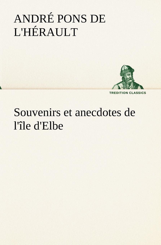 André Pons de l'Hérault Souvenirs et anecdotes de l.ile d.Elbe