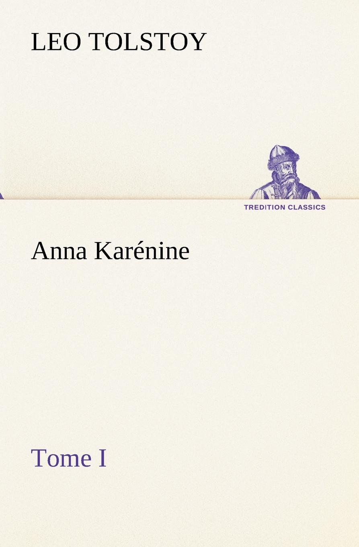 Graf Leo Tolstoy Anna Karenine, Tome I anna karenine