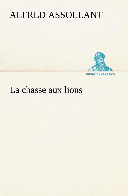 Alfred Assollant La chasse aux lions alfred assollant memoires de gaston phoebus