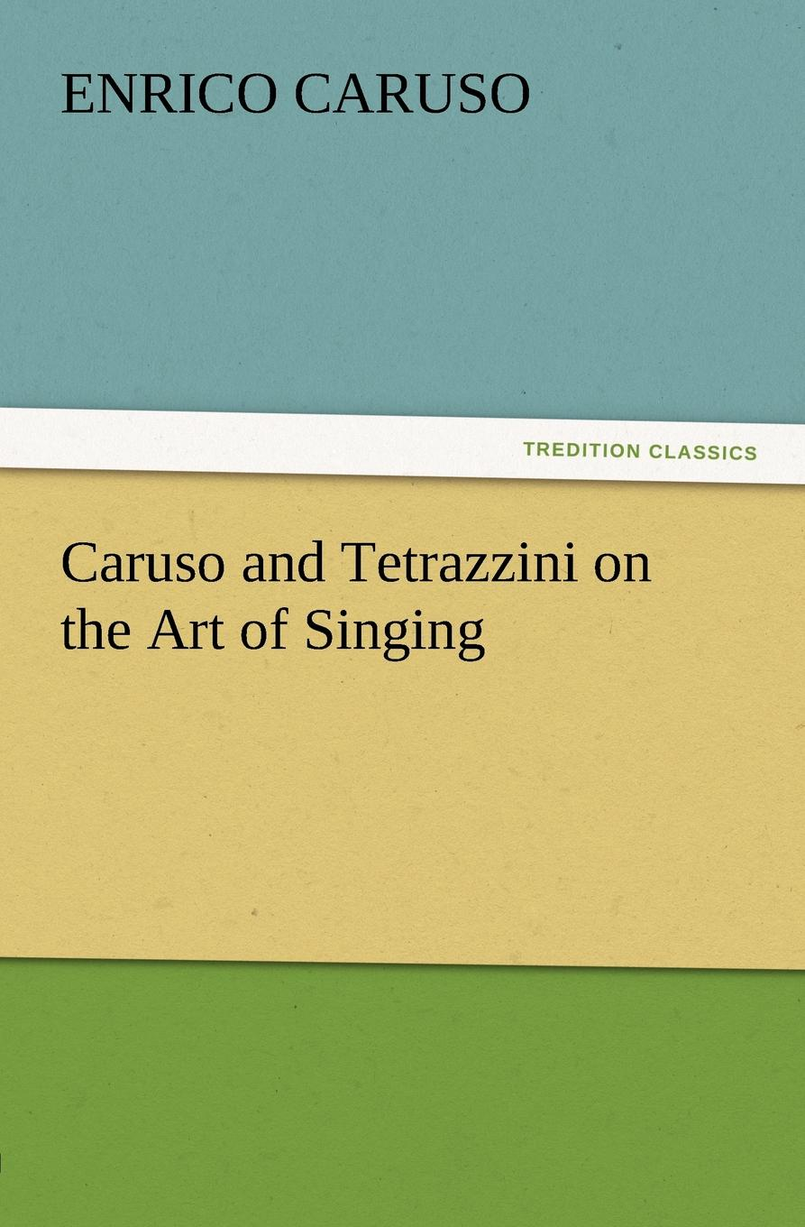 Enrico Caruso and Tetrazzini on the Art of Singing