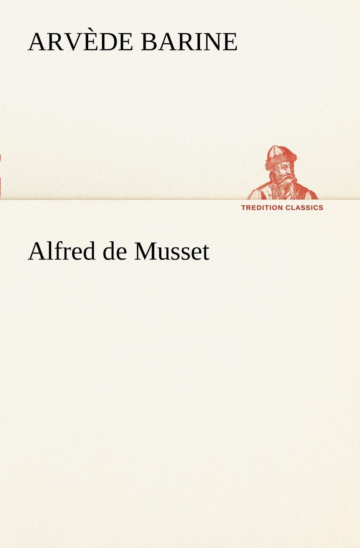 Arvède Barine Alfred de Musset цена и фото