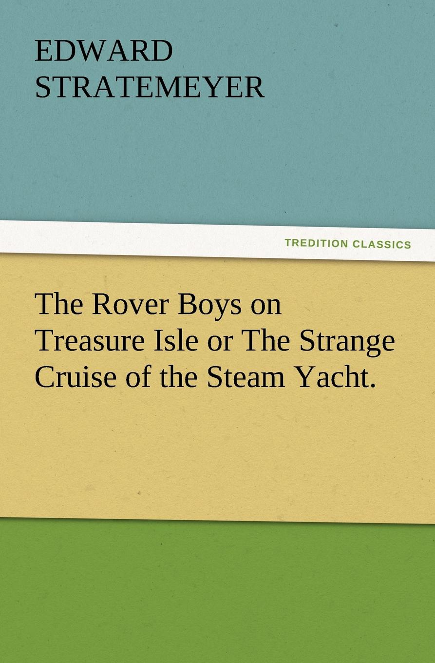 Edward Stratemeyer The Rover Boys on Treasure Isle or the Strange Cruise of the Steam Yacht. stratemeyer edward the rover boys in southern waters or the deserted steam yacht