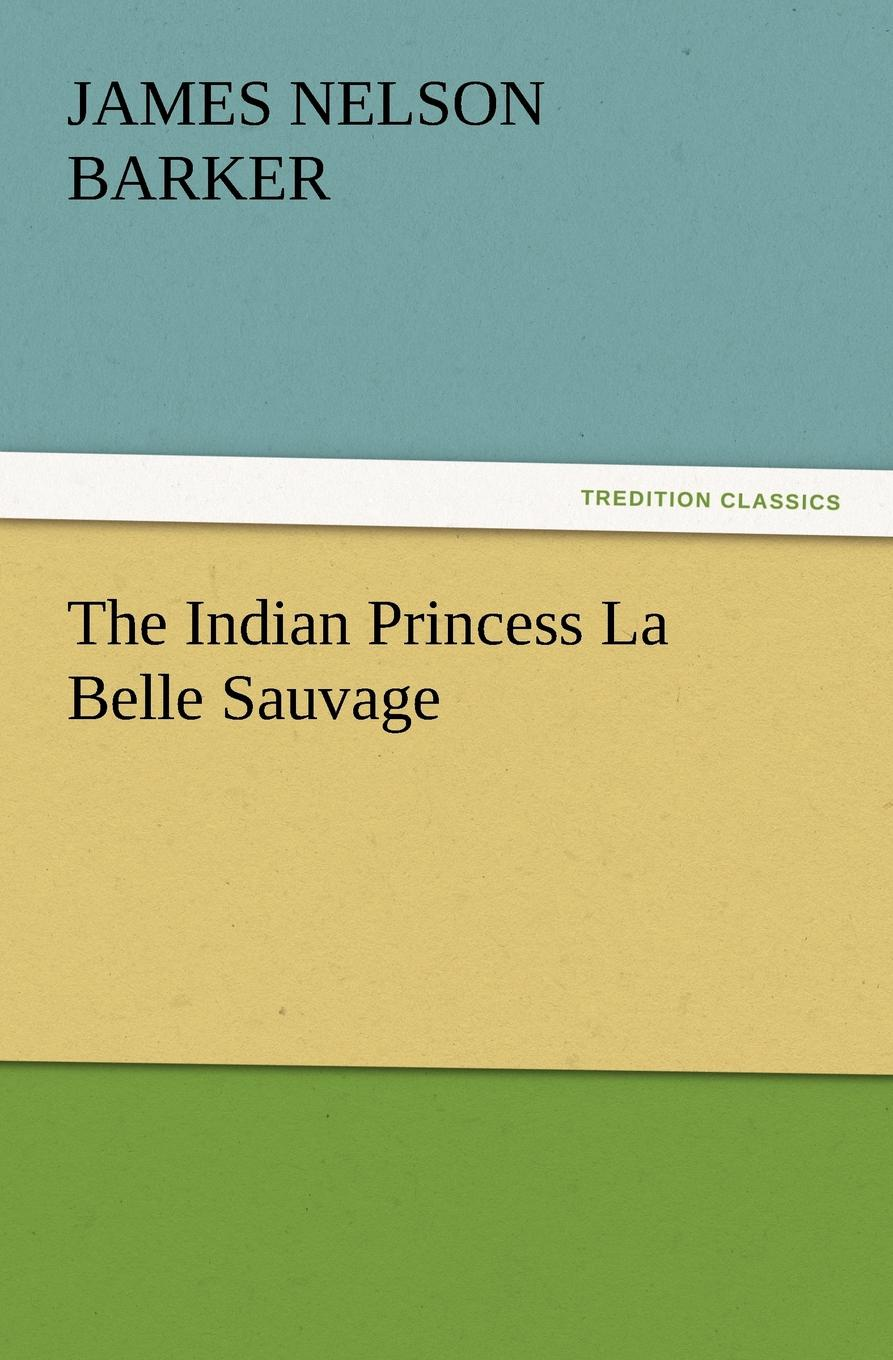 James Nelson Barker The Indian Princess La Belle Sauvage pullman p the book of dust volume one la belle sauvage