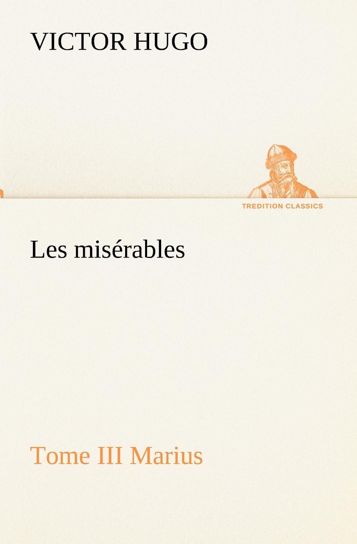 Victor Hugo Les miserables Tome III Marius hugo victor les miserables classics dlx