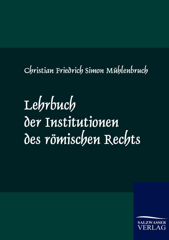 Christian Friedrich Simon Mühlenbruch Lehrbuch der Institutionen des romischen Rechts simon jones celebrating christian initiation