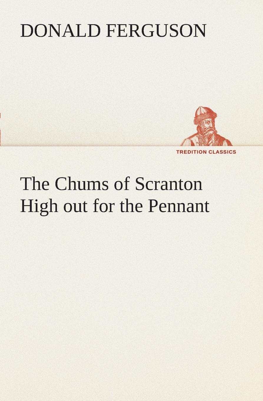 Donald Ferguson The Chums of Scranton High out for the Pennant the chums of scranton high
