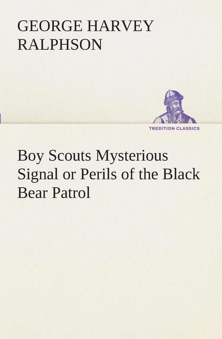 G. Harvey (George Harvey) Ralphson Boy Scouts Mysterious Signal or Perils of the Black Bear Patrol ralphson george harvey boy scouts in the canal zone or the plot against uncle sam