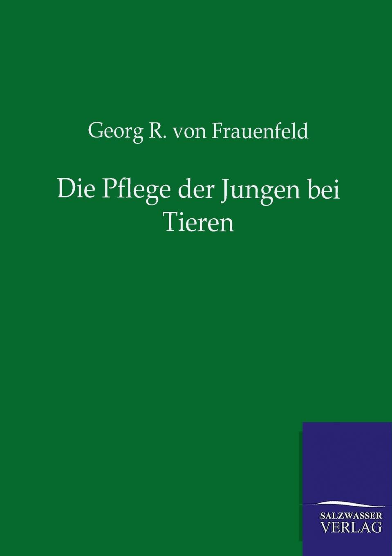 Georg R. von Frauenfeld Die Pflege der Jungen bei Tieren von wulffen die schlacht bei lodz