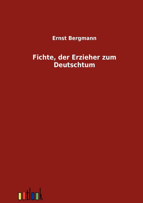 Ernst Bergmann Fichte, der Erzieher zum Deutschtum
