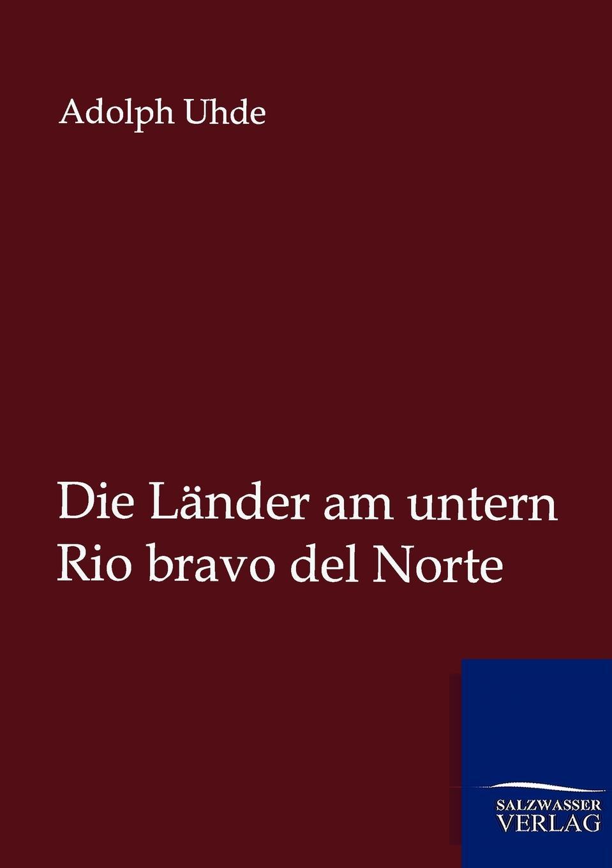 Adolph Uhde Die Lander am untern Rio bravo del Norte
