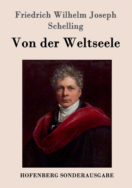 Friedrich Wilhelm Joseph Schelling Von der Weltseele pascal joseph von ferro von der ansteckung der epidemischen krankheiten