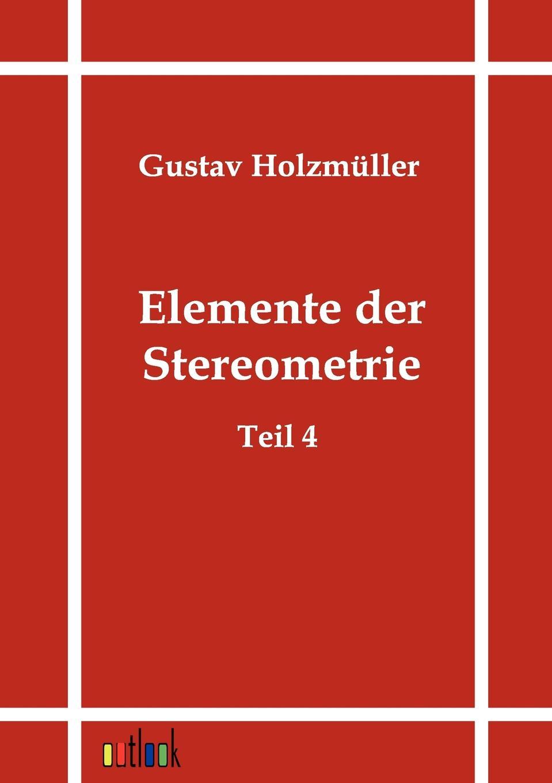 Gustav Holzmüller Elemente der Stereometrie цены