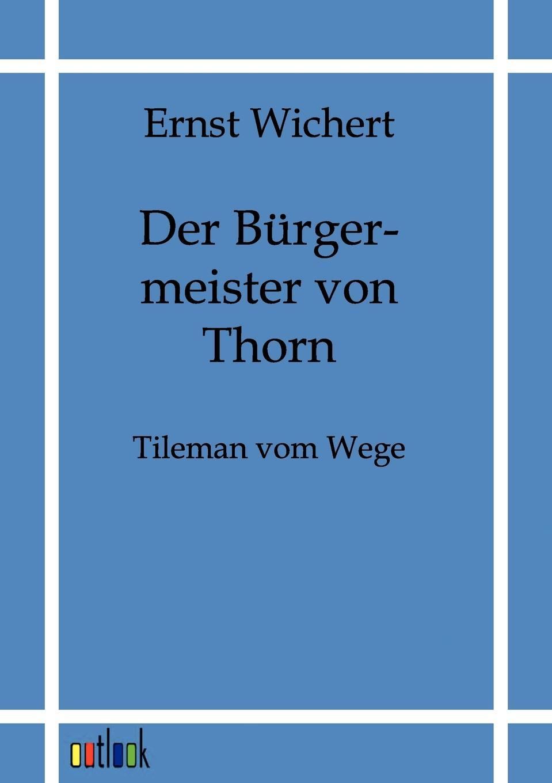 Ernst Wichert Der Burgermeister von Thorn