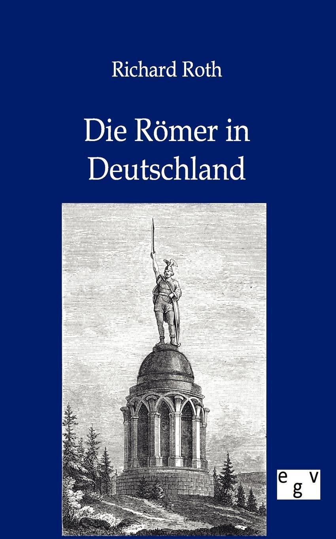 Richard Roth Die Romer in Deutschland roth p american pastoral м roth