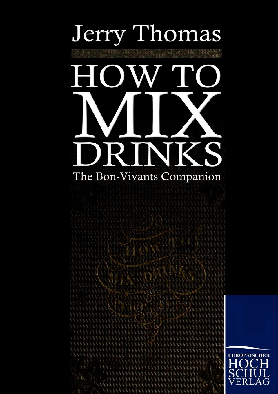 Jerry Thomas How to mix drinks jerry thomas jerry thomas bartenders guide 1887 reprint