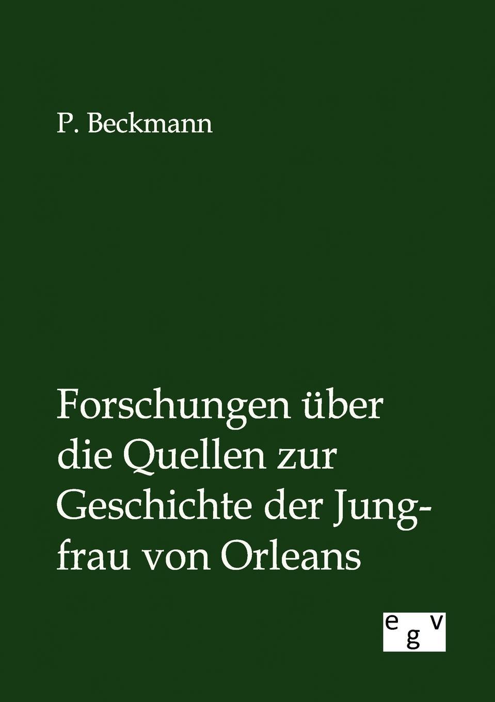 P. Beckmann Forschungen uber die Quellen zur Geschichte der Jungfrau von Orleans цены