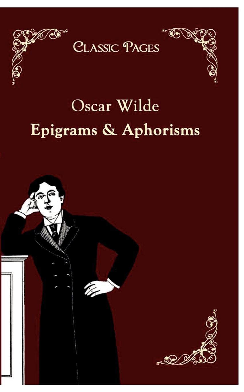 Oscar Wilde Epigrams . Aphorisms oscar wilde the prose of oscar wilde