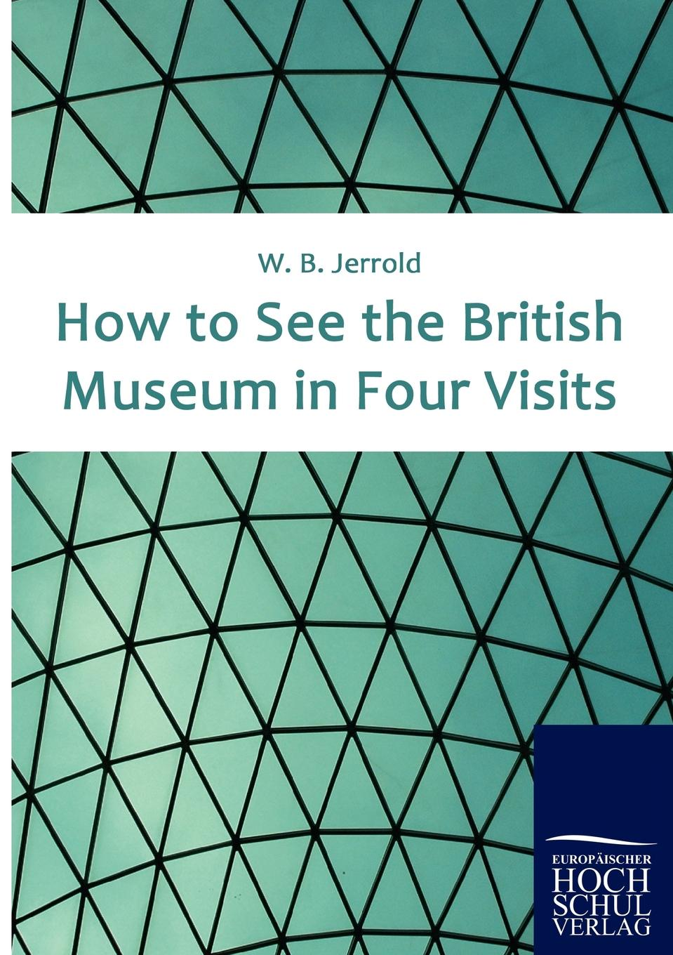 W B Jerrold How to See the British Museum in Four Visits