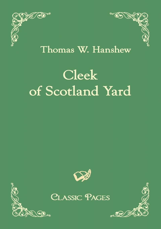 Thomas W. Hanshew Cleek of Scotland Yard the yard