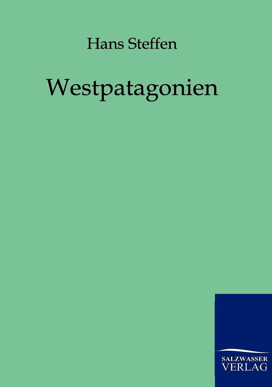 Hans Steffen Westpatagonien hans ostwald verworfene novellen classic reprint
