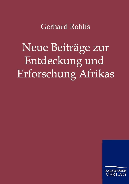 Gerhard Rohlfs Neue Beitrage zur Entdeckung und Erforschung Afrikas