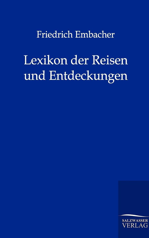 Friedrich Embacher Lexikon der Reisen und Entdeckungen lexikon der gesundheit