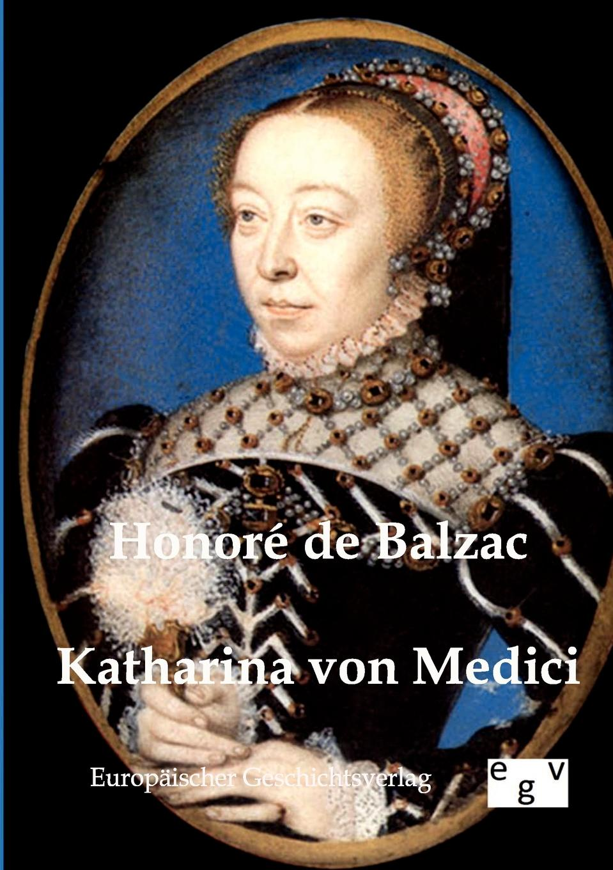Honoré de Balzac Katharina von Medici honoré de balzac eine evatochter