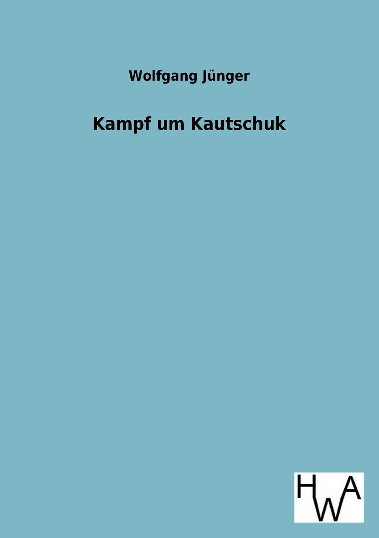 Kampf um Kautschuk Nachdruck des Originals von 1940....