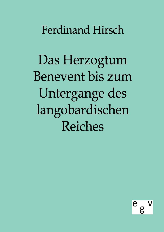 Ferdinand Hirsch Das Herzogtum Benevent bis zum Untergange des langobardischen Reiches dietrich konrad muhle das kloster hude im herzogtum oldenburg
