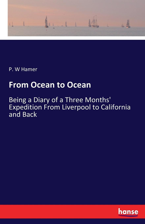 P. W Hamer From Ocean to Ocean glazier willard w ocean to ocean on horseback