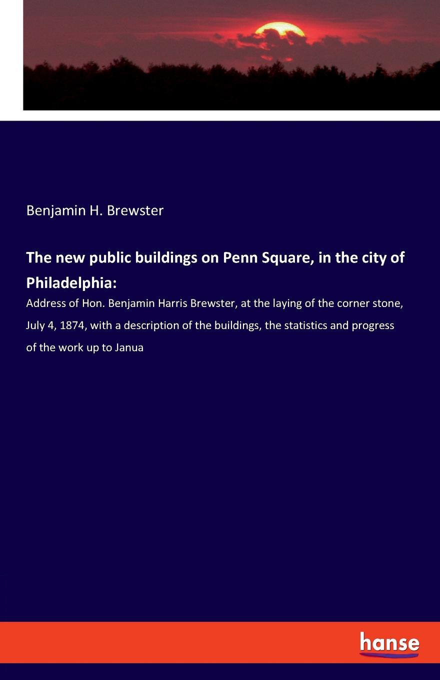 Benjamin H. Brewster The new public buildings on Penn Square, in the city of Philadelphia rudolph hering report to the hon samuel h ashbridge mayor of the city of philadelphia on the extension and improvement of the water supply of the city of philadelphia