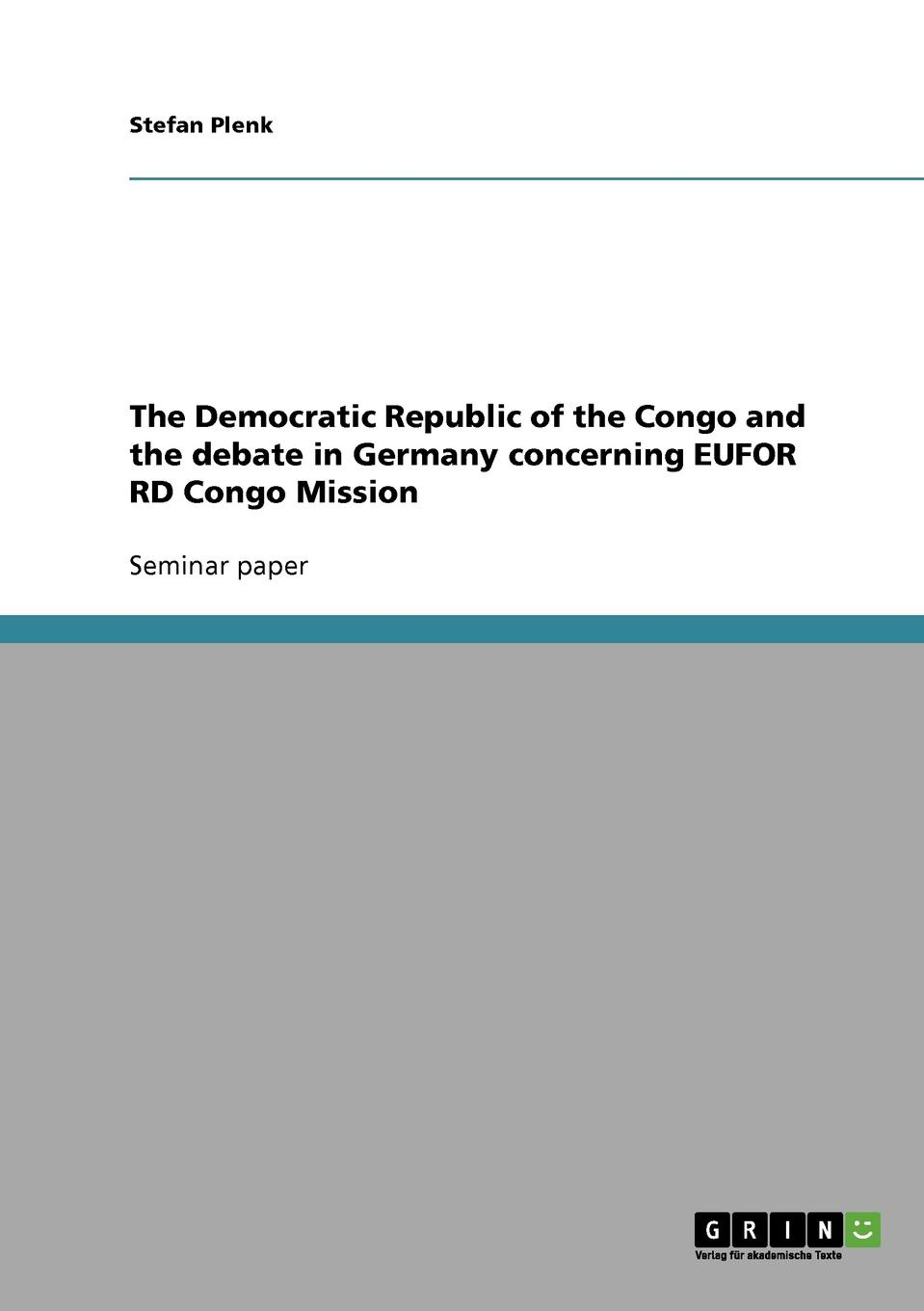Stefan Plenk The Democratic Republic of the Congo and the debate in Germany concerning EUFOR RD Congo Mission цена