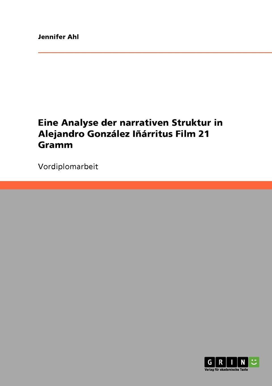 Jennifer Ahl Eine Analyse der narrativen Struktur in Alejandro Gonzalez Inarritus Film 21 Gramm все цены